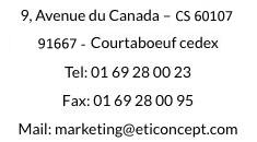 Eticoncept : 9, av du Canada BP60009 - 91941 -les Ulis